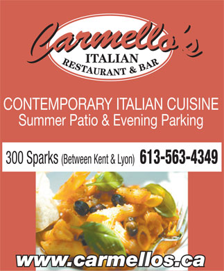Carmello's Italian Restaurant (613-909-7498) - Display Ad - ITALIAN CONTEMPORARY ITALIAN CUISINE Summer Patio & Evening Parking 300 Sparks (Between Kent & Lyon) 613-563-4349 www.carmellos.ca