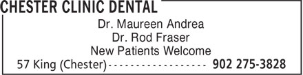 Chester Clinic Dental (902-275-3828) - Display Ad - Dr. Rod Fraser New Patients Welcome Dr. Maureen Andrea