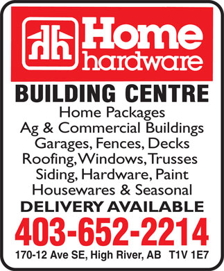 High River Home Hardware Building Centre (403-652-2214) - Annonce illustr&eacute;e - Home Packages Ag &amp; Commercial Buildings Garages, Fences, Decks Roofing, Windows, Trusses Siding, Hardware, Paint Housewares &amp; Seasonal DELIVERY AVAILABLE 403-652-2214 170-12 Ave SE, High River, AB   T1V 1E7