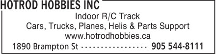 Hotrod Hobbies (905-544-8111) - Annonce illustrée - Indoor R/C Track Cars, Trucks, Planes, Helis & Parts Support www.hotrodhobbies.ca Indoor R/C Track Cars, Trucks, Planes, Helis & Parts Support www.hotrodhobbies.ca