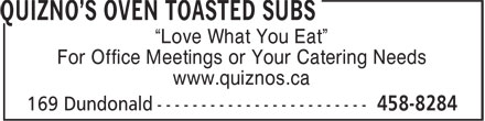 "Quiznos Sub (506-458-8284) - Annonce illustrée - ""Love What You Eat"" For Office Meetings or Your Catering Needs www.quiznos.ca"