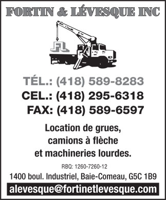 Fortin & Lévesque Inc (418-589-8283) - Display Ad - FORTIN&LÉVESQUEINC TÉL.: (418) 589-8283 CEL.: (418) 295-6318 FAX: (418) 589-6597 Location de grues, camions à flèche et machineries lourdes. RBQ: 1260-7260-12 1400 boul. Industriel, Baie-Comeau, G5C 1B9 alevesque@fortinetlevesque.com