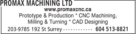 Promax Machining Ltd (604-513-8821) - Annonce illustrée - www.promaxcnc.ca Prototype & Production * CNC Machining, Milling & Turning * CAD Designing www.promaxcnc.ca Prototype & Production * CNC Machining, Milling & Turning * CAD Designing