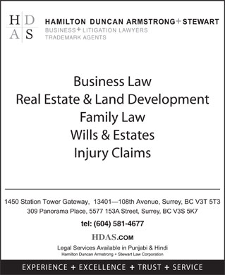 Hamilton Duncan Armstrong + Stewart Law Corp (604-607-4094) - Display Ad - Business Law Real Estate & Land Development Family Law Wills & Estates Injury Claims tel: (604) 581-4677 TRADEMARK AGENTS