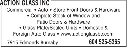 Action Glass Inc (604-525-5365) - Annonce illustrée - Commercial • Auto • Store Front Doors & Hardware • Complete Stock of Window and Patio Doors & Hardware • Glass Plate/Sealed Units • Domestic & Foreign Auto Glass • www.actionglassbc.com