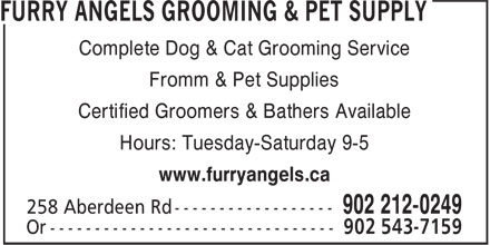Furry Angels Grooming & Pet Supply (902-212-0249) - Display Ad - Complete Dog & Cat Grooming Service Fromm & Pet Supplies Certified Groomers & Bathers Available Hours: Tuesday-Saturday 9-5 www.furryangels.ca