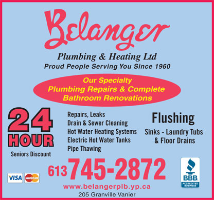 Belanger Plumbing &amp; Heating (613-745-2872) - Annonce illustr&eacute;e - Proud People Serving You Since 1960 Our Specialty Plumbing Repairs &amp; Complete Bathroom Renovations Repairs, Leaks Flushing Drain &amp; Sewer Cleaning Hot Water Heating Systems Sinks - Laundry Tubs Electric Hot Water Tanks &amp; Floor Drains Pipe Thawing Seniors Discount 613 745-2872 www.belangerplb.yp.ca 205 Granville Vanier  Proud People Serving You Since 1960 Our Specialty Plumbing Repairs &amp; Complete Bathroom Renovations Repairs, Leaks Flushing Drain &amp; Sewer Cleaning Hot Water Heating Systems Sinks - Laundry Tubs Electric Hot Water Tanks &amp; Floor Drains Pipe Thawing Seniors Discount 613 745-2872 www.belangerplb.yp.ca 205 Granville Vanier