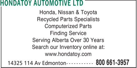 Hondatoy Automotive Ltd (1-800-661-3957) - Display Ad - Honda, Nissan & Toyota Recycled Parts Specialists Computerized Parts Finding Service Serving Alberta Over 30 Years Search our Inventory online at: www.hondatoy.com