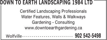 Down To Earth Landscaping 1984 Ltd (902-542-5498) - Annonce illustrée - Water Features, Walls & Walkways Gardening - Consulting www.downtoearthgardening.ca Certified Landscaping Professionals