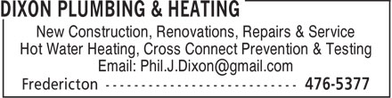 Dixon Plumbing & Heating (506-476-5377) - Display Ad - New Construction, Renovations, Repairs & Service Hot Water Heating, Cross Connect Prevention & Testing Email: Phil.J.Dixon@gmail.com