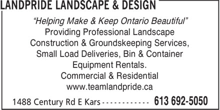 "Landpride Landscape & Design (613-692-5050) - Annonce illustrée - ""Helping Make & Keep Ontario Beautiful"" Providing Professional Landscape Construction & Groundskeeping Services, Small Load Deliveries, Bin & Container Equipment Rentals. Commercial & Residential www.teamlandpride.ca"