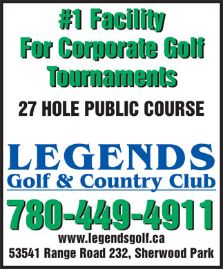Legends Golf & Country Club (780-449-4911) - Annonce illustrée - #1 Facility For Corporate Golf Tournaments 27 HOLE PUBLIC COURSE 780-449-4911 www.legendsgolf.ca 53541 Range Road 232, Sherwood Park