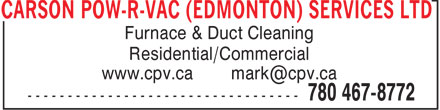 Carson Pow-R-Vac (Edmonton) Ltd (780-467-8772) - Annonce illustrée - CARSON POW-R-VAC (EDMONTON) SERVICES LTD Furnace & Duct Cleaning Residential/Commercial www.cpv.ca mark@cpv.ca