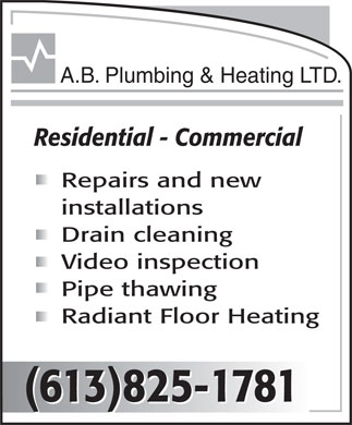 A B Plumbing &amp; Heating Ltd (613-825-1781) - Annonce illustr&eacute;e - A.B. Plumbing &amp; Heating LTD. Residential - Commercial Repairs and new installations Drain cleaning Video inspection Pipe thawing Radiant Floor Heating (613)825-1781 (613)825-1781(613)825-1781