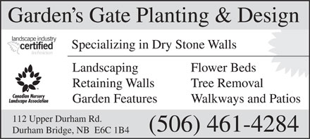 Garden`s Gate Planting & Design Inc (506-461-4284) - Annonce illustrée - Garden s Gate Planting & Design Specializing in Dry Stone Walls Landscaping Flower Beds Retaining Walls Tree Removal Garden Features Walkways and Patios 112 Upper Durham Rd. (506) 461-4284 Durham Bridge, NB  E6C 1B4