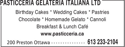 Pasticceria Gelateria Italiana Ltd (613-233-2104) - Display Ad - Birthday Cakes * Wedding Cakes * Pastries Chocolate * Homemade Gelato * Cannoli www.pasticceria.ca Breakfast & Lunch Café