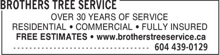 Brothers Tree Service (604-439-0129) - Annonce illustrée - OVER 30 YEARS OF SERVICE RESIDENTIAL • COMMERCIAL • FULLY INSURED FREE ESTIMATES • www.brotherstreeservice.ca  OVER 30 YEARS OF SERVICE RESIDENTIAL • COMMERCIAL • FULLY INSURED FREE ESTIMATES • www.brotherstreeservice.ca