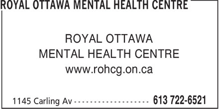 Royal Ottawa Mental Health Centre (613-722-6521) - Annonce illustrée - ROYAL OTTAWA MENTAL HEALTH CENTRE www.rohcg.on.ca  ROYAL OTTAWA MENTAL HEALTH CENTRE www.rohcg.on.ca  ROYAL OTTAWA MENTAL HEALTH CENTRE www.rohcg.on.ca