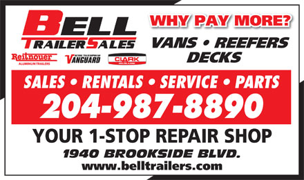 Bell Trailer Sales (204-987-8890) - Annonce illustr&eacute;e - WHY PAY MORE? VANS   REEFERS DECKS SALES   RENTALS   SERVICE   PARTS 204-987-8890 YOUR 1-STOP REPAIR SHOP 1940 BROOKSIDE BLVD. www.belltrailers.com