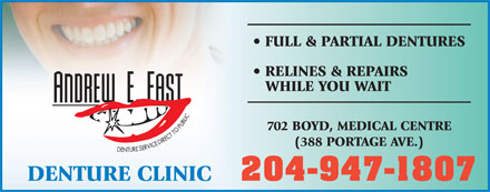 Andrew E Fast Denture Clinic (204-947-1807) - Annonce illustr&eacute;e - FULL &amp; PARTIAL DENTURES RELINES &amp; REPAIRS WHILE YOU WAIT 702 BOYD, MEDICAL CENTRE (388 PORTAGE AVE.) 204-947-1807 DENTURE CLINIC  FULL &amp; PARTIAL DENTURES RELINES &amp; REPAIRS WHILE YOU WAIT 702 BOYD, MEDICAL CENTRE (388 PORTAGE AVE.) 204-947-1807 DENTURE CLINIC