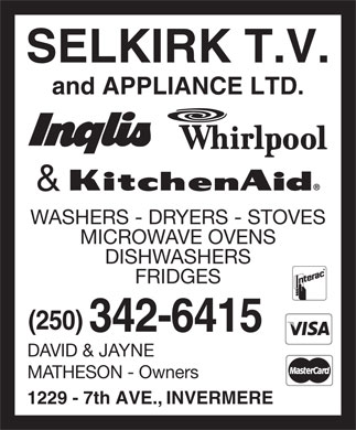 Selkirk T V & Appliance Ltd (250-342-6415) - Display Ad - SELKIRK T.V. and APPLIANCE LTD. & WASHERS - DRYERS - STOVES MICROWAVE OVENS DISHWASHERS FRIDGES (250) 342-6415 DAVID & JAYNE MATHESON - Owners 1229 - 7th AVE., INVERMERE