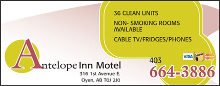Antelope Inn Motel (403-664-3886) - Display Ad - 36 CLEAN UNITS NON- SMOKING ROOMS AVAILABLE CABLE TV/FRIDGES/PHONES 403 Inn Motel ntelope 316 1st Avenue E. 664-3886 Oyen, AB T0J 2J0