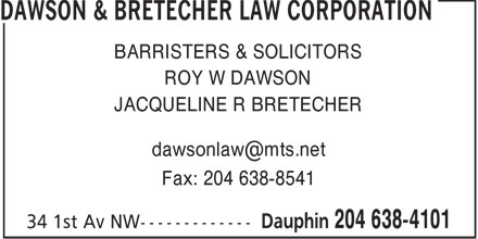Dawson & Bretecher Law Corporation (204-638-4101) - Annonce illustrée - BARRISTERS & SOLICITORS ROY W DAWSON JACQUELINE R BRETECHER dawsonlaw@mts.net Fax: 204 638-8541