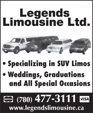 Legends Limousine Ltd (780-477-3111) - Annonce illustrée - Legends Limousine Ltd. Specializing in SUV Limos Weddings, Graduations and All Special Occasions (780) 477-3111 www.legendslimousine.ca