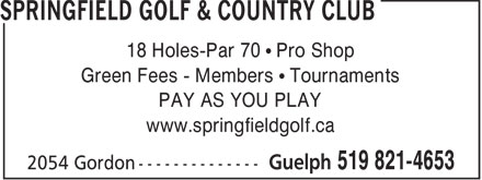 Springfield Golf & Country Club (519-821-4653) - Display Ad - 18 Holes-Par 70   Pro Shop Green Fees - Members   Tournaments PAY AS YOU PLAY www.springfieldgolf.ca
