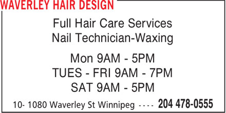 Waverley Hair Design (204-478-0555) - Annonce illustr&eacute;e - Full Hair Care Services Nail Technician-Waxing Mon 9AM - 5PM TUES - FRI 9AM - 7PM SAT 9AM - 5PM  Full Hair Care Services Nail Technician-Waxing Mon 9AM - 5PM TUES - FRI 9AM - 7PM SAT 9AM - 5PM