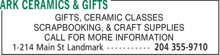 ARK Ceramics & Gifts (204-355-9710) - Display Ad - GIFTS, CERAMIC CLASSES SCRAPBOOKING, & CRAFT SUPPLIES CALL FOR MORE INFORMATION