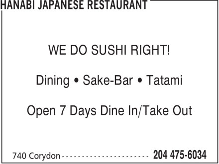 Hanabi Japanese Restaurant (204-475-6034) - Display Ad - WE DO SUSHI RIGHT! Dining   Sake-Bar   Tatami Open 7 Days Dine In/Take Out