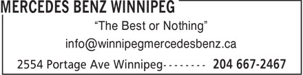 "Mercedes Benz Winnipeg (204-667-2467) - Display Ad - ""The Best or Nothing"" info@winnipegmercedesbenz.ca  ""The Best or Nothing"" info@winnipegmercedesbenz.ca  ""The Best or Nothing"" info@winnipegmercedesbenz.ca  ""The Best or Nothing"" info@winnipegmercedesbenz.ca"
