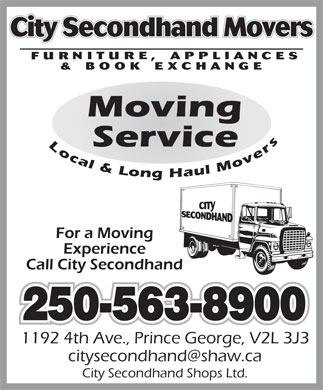 City Second Hand Shops Ltd (250-563-8900) - Display Ad - City Secondhand Movers Local & Long Haul Movers For a Moving Experience Call City Secondhand 250-563-8900 1192 4th Ave., Prince George, V2L 3J3 City Secondhand Shops Ltd.