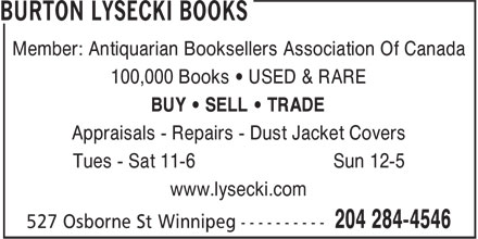 Burton Lysecki Books (204-284-4546) - Annonce illustrée - Member: Antiquarian Booksellers Association Of Canada 100,000 Books • USED & RARE BUY • SELL • TRADE Appraisals - Repairs - Dust Jacket Covers Tues - Sat 11-6 Sun 12-5 www.lysecki.com  Member: Antiquarian Booksellers Association Of Canada 100,000 Books • USED & RARE BUY • SELL • TRADE Appraisals - Repairs - Dust Jacket Covers Tues - Sat 11-6 Sun 12-5 www.lysecki.com