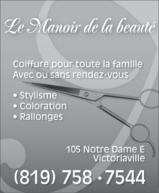 Manoir De La Beaut&eacute; (Le) (819-758-7544) - Annonce illustr&eacute;e - Le Manoir de la beaut&eacute; Coiffure pour toute la familleCoiffure pou Avec ou sans rendez-vousAvec ou sans re Stylismetylisme Colorationion Rallonges 105 Notre Dame E Dame E Victoriavilleiaville (819) 758 7544