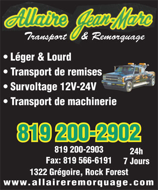 Jean-Marc Allaire Transport Et Remorquage Lourd Et Léger (819-348-4848) - Annonce illustrée - Transport    & Remorquage Léger & Lourd Transport de remises Survoltage 12V-24V Transport de machinerie 819 200-2902 819 200-2903 24h Fax: 819 566-6191 7 Jours 1322 Grégoire, Rock Forest www.allaireremorquage.com