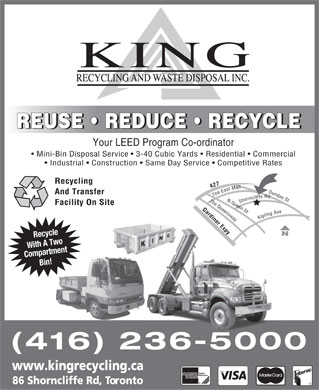 King Recycling &amp; Waste Disposal Inc (647-497-7845) - Annonce illustr&eacute;e - REUSE   REDUCE   RECYCLE Your LEED Program Co-ordinator Mini-Bin Disposal Service   3-40 Cubic Yards   Residential   Commercial Industrial   Construction   Same Day Service   Competitive Rates Recycling 427 G Dundas St Shorncliffe Rd The East Mall     N Queen St The Queensway Kipling Ave And Transfer Facility On Site ardi ner Expy N Recycle With A Two Compartment Bin! (416) 236-5000 KING (416) 236-5000 www.kingrecycling.ca 86 Shorncliffe Rd, Toronto  REUSE   REDUCE   RECYCLE Your LEED Program Co-ordinator Mini-Bin Disposal Service   3-40 Cubic Yards   Residential   Commercial Industrial   Construction   Same Day Service   Competitive Rates Recycling 427 G Dundas St Shorncliffe Rd The East Mall     N Queen St The Queensway Kipling Ave And Transfer Facility On Site ardi ner Expy N Recycle With A Two Compartment Bin! (416) 236-5000 KING (416) 236-5000 www.kingrecycling.ca 86 Shorncliffe Rd, Toronto  REUSE   REDUCE   RECYCLE Your LEED Program Co-ordinator Mini-Bin Disposal Service   3-40 Cubic Yards   Residential   Commercial Industrial   Construction   Same Day Service   Competitive Rates Recycling 427 G Dundas St Shorncliffe Rd The East Mall     N Queen St The Queensway Kipling Ave And Transfer Facility On Site ardi ner Expy N Recycle With A Two Compartment Bin! (416) 236-5000 KING (416) 236-5000 www.kingrecycling.ca 86 Shorncliffe Rd, Toronto  REUSE   REDUCE   RECYCLE Your LEED Program Co-ordinator Mini-Bin Disposal Service   3-40 Cubic Yards   Residential   Commercial Industrial   Construction   Same Day Service   Competitive Rates Recycling 427 G Dundas St Shorncliffe Rd The East Mall     N Queen St The Queensway Kipling Ave And Transfer Facility On Site ardi ner Expy N Recycle With A Two Compartment Bin! (416) 236-5000 KING (416) 236-5000 www.kingrecycling.ca 86 Shorncliffe Rd, Toronto  REUSE   REDUCE   RECYCLE Your LEED Program Co-ordinator Mini-Bin Disposal Service   3-40 Cubic Yards   Residential   Commercial Industrial   Construction   Same Day Service   Competitive Rates Recycling 427 G Dundas St Shorncliffe Rd The East Mall     N Queen St The Queensway Kipling Ave And Transfer Facility On Site ardi ner Expy N Recycle With A Two Compartment Bin! (416) 236-5000 KING (416) 236-5000 www.kingrecycling.ca 86 Shorncliffe Rd, Toronto  REUSE   REDUCE   RECYCLE Your LEED Program Co-ordinator Mini-Bin Disposal Service   3-40 Cubic Yards   Residential   Commercial Industrial   Construction   Same Day Service   Competitive Rates Recycling 427 G Dundas St Shorncliffe Rd The East Mall     N Queen St The Queensway Kipling Ave And Transfer Facility On Site ardi ner Expy N Recycle With A Two Compartment Bin! (416) 236-5000 KING (416) 236-5000 www.kingrecycling.ca 86 Shorncliffe Rd, Toronto  REUSE   REDUCE   RECYCLE Your LEED Program Co-ordinator Mini-Bin Disposal Service   3-40 Cubic Yards   Residential   Commercial Industrial   Construction   Same Day Service   Competitive Rates Recycling 427 G Dundas St Shorncliffe Rd The East Mall     N Queen St The Queensway Kipling Ave And Transfer Facility On Site ardi ner Expy N Recycle With A Two Compartment Bin! (416) 236-5000 KING (416) 236-5000 www.kingrecycling.ca 86 Shorncliffe Rd, Toronto  REUSE   REDUCE   RECYCLE Your LEED Program Co-ordinator Mini-Bin Disposal Service   3-40 Cubic Yards   Residential   Commercial Industrial   Construction   Same Day Service   Competitive Rates Recycling 427 G Dundas St Shorncliffe Rd The East Mall     N Queen St The Queensway Kipling Ave And Transfer Facility On Site ardi ner Expy N Recycle With A Two Compartment Bin! (416) 236-5000 KING (416) 236-5000 www.kingrecycling.ca 86 Shorncliffe Rd, Toronto