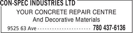 Con-Spec Industries Ltd (780-437-6136) - Display Ad - YOUR CONCRETE REPAIR CENTRE And Decorative Materials  YOUR CONCRETE REPAIR CENTRE And Decorative Materials