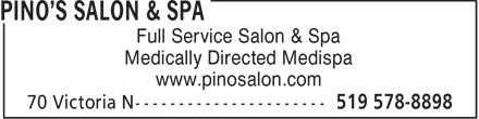 Pino's Salon & Medispa (226-214-4647) - Display Ad - Full Service Salon & Spa Medically Directed Medispa www.pinosalon.com  Full Service Salon & Spa Medically Directed Medispa www.pinosalon.com
