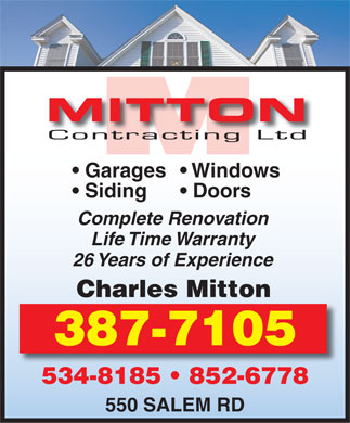 Mitton Contracting Ltd (506-387-7105) - Display Ad - MITTON Contracting Ltd Garages  Windows Siding Doors Complete Renovation Life Time Warranty 26 Years of Experience Charles Mitton 387-7105 534-8185   852-6778 550 SALEM RD