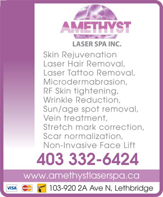 Amethyst Laser Spa Inc (403-795-1232) - Annonce illustrée - Skin Rejuvenation Laser Hair Removal, Laser Tattoo Removal, Microdermabrasion, RF Skin tightening, Wrinkle Reduction, Sun/age spot removal, Vein treatment, Stretch mark correction, Scar normalization, Non-Invasive Face Lift 403 332-6424 LASER SPA INC. www.amethystlaserspa.ca 103-920 2A Ave N, Lethbridge