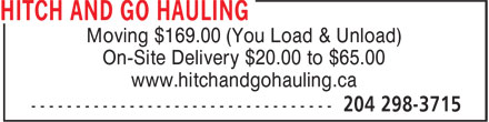 Hitch and Go Hauling (204-298-3715) - Display Ad - Moving $169.00 (You Load & Unload) On-Site Delivery $20.00 to $65.00 www.hitchandgohauling.ca
