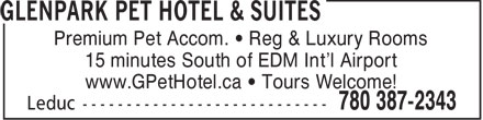 Glenpark Pet Hotel & Suites (780-387-2343) - Display Ad - Premium Pet Accom. • Reg & Luxury Rooms 15 minutes South of EDM Int'l Airport www.GPetHotel.ca • Tours Welcome!  Premium Pet Accom. • Reg & Luxury Rooms 15 minutes South of EDM Int'l Airport www.GPetHotel.ca • Tours Welcome!