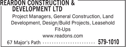 Reardon Construction & Development Ltd (709-579-1010) - Annonce illustrée - Project Managers, General Construction, Land Development, Design/Build Projects, Leasehold Fit-Ups www.readons.com Project Managers, General Construction, Land Development, Design/Build Projects, Leasehold Fit-Ups www.readons.com