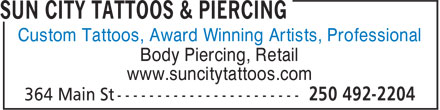 Sun City Tattoos & Piercing (250-492-2204) - Display Ad - Custom Tattoos, Award Winning Artists, Professional Body Piercing, Retail www.suncitytattoos.com