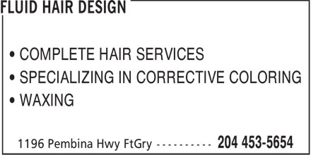 Fluid Hair Design (204-453-5654) - Display Ad - • COMPLETE HAIR SERVICES • SPECIALIZING IN CORRECTIVE COLORING • WAXING  • COMPLETE HAIR SERVICES • SPECIALIZING IN CORRECTIVE COLORING • WAXING  • COMPLETE HAIR SERVICES • SPECIALIZING IN CORRECTIVE COLORING • WAXING  • COMPLETE HAIR SERVICES • SPECIALIZING IN CORRECTIVE COLORING • WAXING