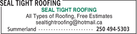 Seal Tight Roofing (250-494-5560) - Display Ad - SEAL TIGHT ROOFING All Types of Roofing, Free Estimates SEAL TIGHT ROOFING All Types of Roofing, Free Estimates
