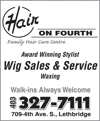 Hair On Fourth (403-327-7111) - Annonce illustrée - ON FOURTH Award Winning Stylist Wig Sales & Service Waxing Walk-ins Always Welcome 403