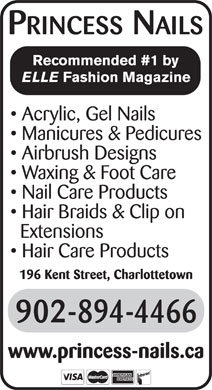 Princess Nails (902-894-4466) - Display Ad - Manicures & Pedicures Airbrush Designs Waxing & Foot Care Nail Care Products Hair Braids & Clip on Extensions Hair Care Products 196 Kent Street, Charlottetown www.princess-nails.ca Acrylic, Gel Nails